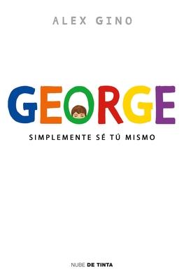 George (Spanish Edition): Simplemente Se Tu Mismo - Gino, Alex