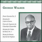 George Walker: Piano Sonata No. 2; Sonata for Cello & Piano; Poem; Sonata for Viiolin & Piano No. 2; Music for Brass,