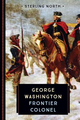 George Washington: Frontier Colonel - North, Sterling