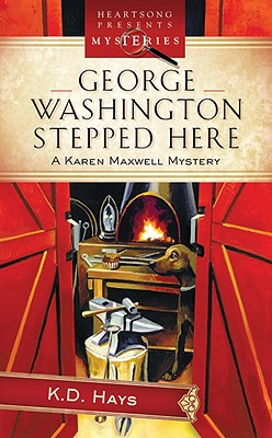 George Washington Stepped Here: A Karen Maxwell Mystery - Hays, K D