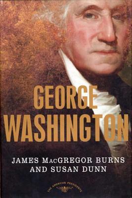 George Washington: The American Presidents Series: The 1st President, 1789-1797 - Dunn, Susan, Ms., and Burns, James MacGregor, and Schlesinger, Arthur Meier, Jr. (Editor)