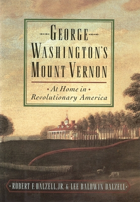 George Washington's Mount Vernon: At Home in Revolutionary America - Dalzell, Robert F Jr, and Dalzell, Lee Baldwin