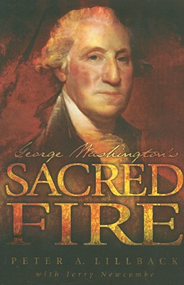George Washington's Sacred Fire - Lillback, Peter A, Ph.D., and Newcombe, Jerry
