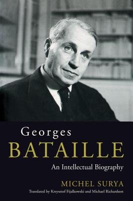 Georges Bataille: An Intellectual Biography - Surya, Michel, and Fijalkowski, Krzysztof (Translated by), and Richardson, Michael (Translated by)