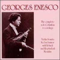 Georges Enesco: The Complete Solo Columbia Recordings - David Hykes & the Harmonic Choir (bass); Edward C. Harris (piano); George Enescu (piano); Hephzibah Menuhin (violin);...