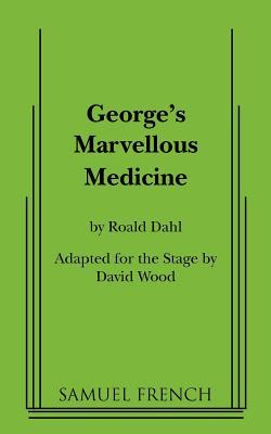 George's Marvellous Medicine - Dahl, Roald, and Wood, David (Adapted by)