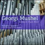 Georgi Mushel: Complete Organ Music