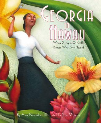 Georgia in Hawaii: When Georgia O'Keeffe Painted What She Pleased - Novesky, Amy