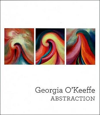 Georgia O'Keeffe: Abstraction - Haskell, Barbara (Editor), and Buhler Lynes, Barbara, and Robertson, Bruce
