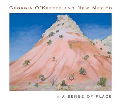 Georgia O'Keeffe and New Mexico: A Sense of Place - Lynes, Barbara Buhler, and Poling-Kempes, Lesley, and Turner, Frederick W