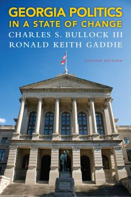 Georgia Politics in a State of Change - Bullock, Charles S., III, and Gaddie, Ronald Keith