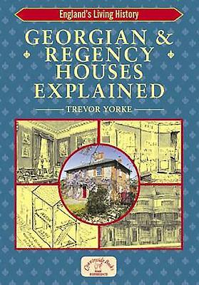 Georgian & Regency Houses Explained - Yorke, Trevor, Mr.