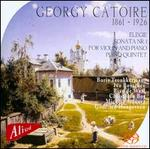 Georgy Catoire: Elegie; Sonata No. 1; Piano Quintet