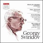 Georgy Sviridov: Music for Chamber Orchestra; Time, forward!; It is snowing; The songs of hard times