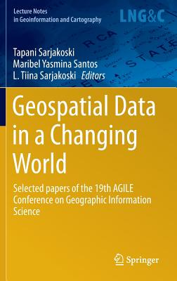 Geospatial Data in a Changing World: Selected Papers of the 19th Agile Conference on Geographic Information Science - Sarjakoski, Tapani (Editor), and Santos, Maribel Yasmina (Editor), and Sarjakoski, L Tiina (Editor)
