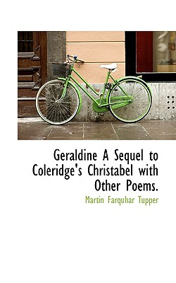 Geraldine a Sequel to Coleridge's Christabel with Other Poems. - Tupper, Martin Farquhar