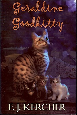 Geraldine Goodkitty: The Tale of a Single Mother Surviving in an Urban Environment - Kercher, F J