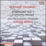 Gerhard Frommel: Symphony No. 1; Symphonic Prelude