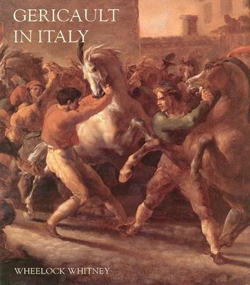 Gericault in Italy - Whitney, Wheelock