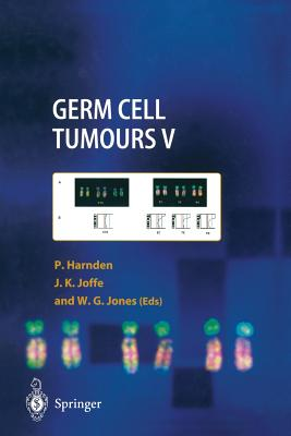 Germ Cell Tumours V: The Proceedings of the Fifth Germ Cell Tumour Conference Devonshire Hall, University of Leeds, 13th-15th September, 2001 - Harnden, Patricia (Editor), and Joffe, Jonathan K (Editor), and Jones, William G (Editor)