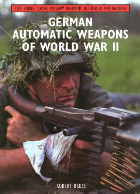 German Automatic Weapons of World War II - Bruce, Robert