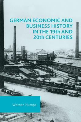 German Economic and Business History in the 19th and 20th Centuries - Plumpe, Werner