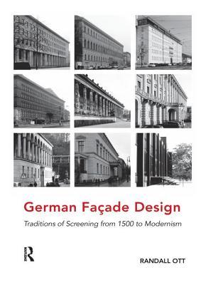 German Facade Design: Traditions of Screening from 1500 to Modernism - Ott, Randall, Professor