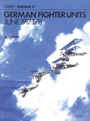 German Fighter Units: June 1917-1918 - Imrie, Alex