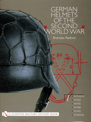 German Helmets of the Second World War: Volume One: M1916/18 - M1932 - M1935 - M1940 - M1942 - M1942/45 - Radovic, Branislav