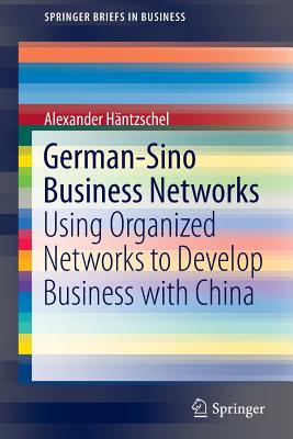 German-Sino Business Networks: Using Organized Networks to Develop Business with China - Hantzschel, Alexander