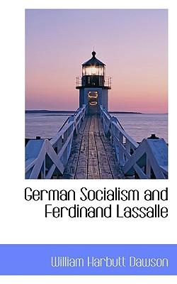 German Socialism and Ferdinand Lassalle - Dawson, William Harbutt