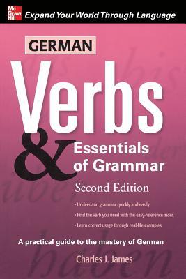 German Verbs & Essential of Grammar, Second Edition - James, Charles