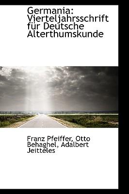 Germania: Vierteljahrsschrift F R Deutsche Alterthumskunde - Pfeiffer, Franz