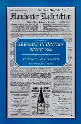 Germans in Britain Since 1500 - Panayi, Panikos