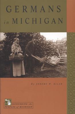 Germans in Michigan - Kilar, Jeremy W