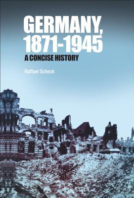 Germany, 1871-1945: A Concise History - Scheck, Raffael