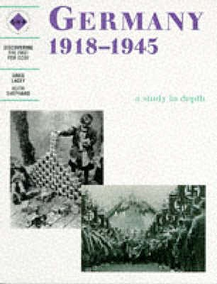 Germany 1918-1945 a Study in Depth: Student's Book: A Depth Study for SHP or Modern World History Specifications - Lacey, Greg, and Shephard, Keith, and Schools History Project