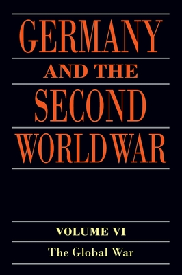 Germany and the Second World War: Volume VI: The Global War - Boog, Horst, and Rahn, Werner, and Stumpf, Reinhard