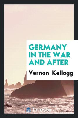 Germany in the War and After - Kellogg, Vernon