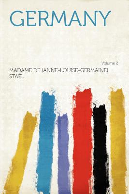 Germany Volume 2 - Sta L, Madame De (Creator), and Stael, Madame De (Anne-Louise-Germaine) (Creator)