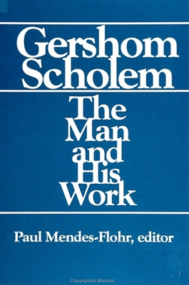 Gershom Scholem: The Man and His Work - Mendes-Flohr, Paul, Dr. (Editor)