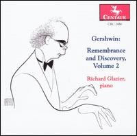 Gershwin: Remembrance and Discovery, Vol. 2 - Richard Glazier (piano)