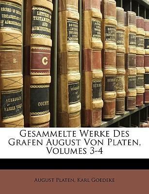 Gesammelte Werke: Des Grafen August Von Platen - Platen, August