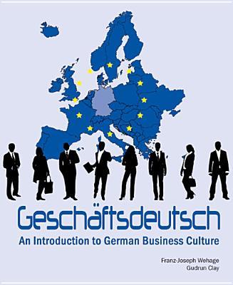 Geschäftsdeutsch: An Introduction to German Business Culture - Wehage, Franz-Joseph, and Clay, Gudrun