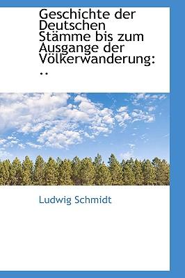 Geschichte Der Deutschen Stamme Bis Zum Ausgange Der Volkerwanderung - Schmidt, Ludwig
