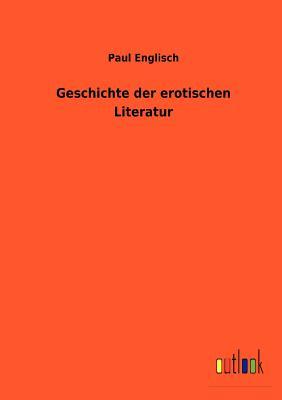 Geschichte Der Erotischen Literatur - Englisch, Paul