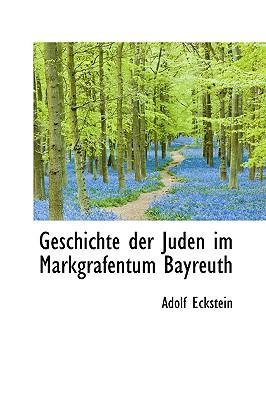 Geschichte Der Juden Im Markgrafentum Bayreuth - Eckstein, Adolf