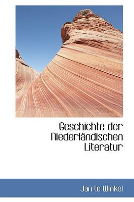 Geschichte Der Niederl Ndischen Literatur - Winkel, Jan Te