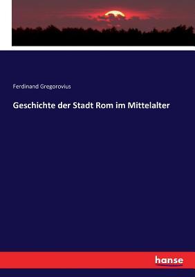 Geschichte Der Stadt ROM Im Mittelalter - Gregorovius, Ferdinand