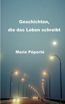 Geschichten, Die Das Leben Schreibt - Peporte, Marie